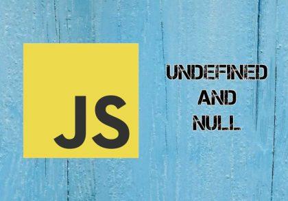 تفاوت ها و شباهت های undefiend و null در جاوا اسکریپت