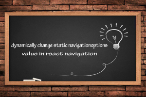 dynamically-change-static-navigationoptions-value-in-react-navigation
